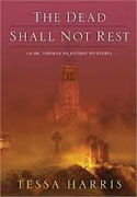 Buy *The Dead Shall Not Rest (Dr. Thomas Silkstone Mysteries)* by Tessa Harrisonline