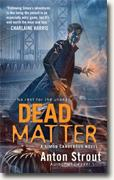 Buy *Dead Matter* by Anton Strout