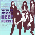 *Deep Purple: Wait for the Ricochet: The Story of Deep Purple In Rock* by Simon Robinson and Stephen Clare