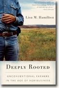 *Deeply Rooted: Unconventional Farmers in the Age of Agribusiness* by Lisa M. Hamilton