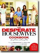 *The Desperate Housewives Cookbook: Juicy Dishes and Saucy Bits* by Christopher Styler and Scott Tobis