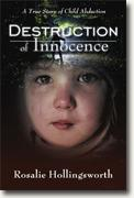 Buy *Destruction Of Innocence: A True Story Of Child Abduction* by Rosalie Hollingsworth online