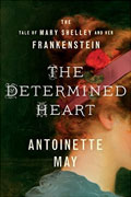 *The Determined Heart: The Tale of Mary Shelley and Her Frankenstein* by Antoinette May