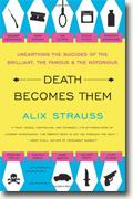 Buy *Death Becomes Them: Unearthing the Suicides of the Brilliant, the Famous, and the Notorious* by Alix Strauss online