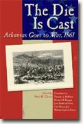 *The Die Is Cast: Arkansas Goes to War, 1861* by Mark K. Christ, editor