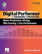 *Digital Performer for Engineers and Producers: Music Production, Mixing, Film Scoring, and Live Performance (Quick Pro Guides)* by David E. Roberts