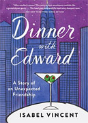 Buy *Dinner with Edward: A Story of an Unexpected Friendship* by Isabel Vincento nline