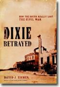 Buy *Dixie Betrayed: How the South Really Lost the Civil War* by David J. Eicher online