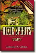 Buy *Dixie Spirits: True Tales of the Strange and Supernatural in the South (Second Edition)* by Christopher K. Coleman online