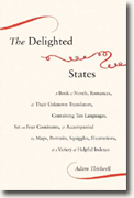 Buy *The Delighted States: A Book of Novels, Romances, & Their Unknown Translators, Containing Ten Languages, Set on Four Continents, & Accompanied by Maps, Portraits, Squiggles, Illustrations & a Variety of Helpful Indexes* by Adam Thirlwell online