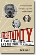 Buy *Uncertainty: Einstein, Heisenberg, Bohr, and the Struggle for the Soul of Science* by David Lindley online
