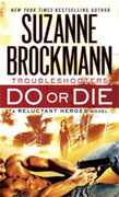 *Do or Die: Troubleshooters (A Reluctant Heroes Novel)* by Suzanne Brockmann