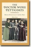 *The Doctor Wore Petticoats: Women Physicians of the Old West* by Chris Enss