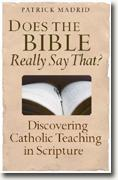 Buy *Does the Bible Really Say That?: Discovering Catholic Teaching in Scripture* by Patrick Madrid online