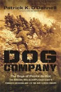 *Dog Company: The Boys of Pointe du Hoc--the Rangers Who Accomplished D-Day's Toughest Mission and Led the Way across Europe* by Patrick K. O'Donnell