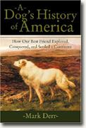 Buy *A Dog's History of America: How Our Best Friend Explored, Conquered, and Settled a Continent* online