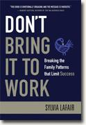Buy *Don't Bring It to Work: Breaking the Family Patterns That Limit Success* by Sylvia Lafair online