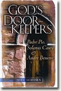 Buy *God's Doorkeepers: Padre Pio, Solanus Casey And Andre Bessette* by Joel Schorn online