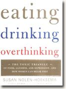 Buy *Eating, Drinking, Overthinking: The Toxic Triangle of Food, Alcohol, and Depression--and How Women Can Break Free* by Susan Nolen-Hoeksema online
