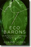 *Eco Barons: The Dreamers, Schemers, and Millionaires Who Are Saving Our Planet* by Edward Humes