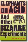 Buy *Elephants on Acid: And Other Bizarre Experiments* by Alex Boese online