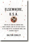 Buy *Elsewhere, U.S.A.: How We Got from the Company Man, Family Dinners, and the Affluent Society to the Home Office, BlackBerry Moms, and Economic Anxiety* by Dalton Conley online