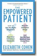 *The Empowered Patient: How to Get the Right Diagnosis, Buy the Cheapest Drugs, Beat Your Insurance Company, and Get the Best Medical Care Every Time* by Elizabeth S. Cohen