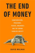 *The End of Money: Counterfeiters, Preachers, Techies, Dreamers--and the Coming Cashless Society* by David Woman