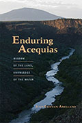 *Enduring Acequias: Wisdom of the Land, Knowledge of the Water (Querencias Series)* by Juan Estevan Arellano