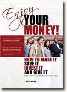 *Enjoy Your Money!: How to Make It, Save It, Invest It and Give It* by J. Steve Miller