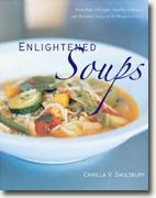 *Enlightened Soups: More Than 150 Light, Healthy, Delicious and Beautiful Soups in 60 Minutes or Less* by Camilla V. Saulsbury