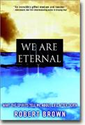 Buy *We Are Eternal: What the Spirits Tell Me About Life After Death* online