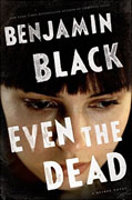 *Even the Dead: A Quirke Novel* by Benjamin Black