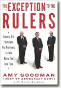 The Exception to the Rulers: Exposing Oily Politicians, War Profiteers, and the Media that Love Them