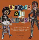 *Excess All Areas: A Lighthearted Look at the Demands and Idiosyncracies of Rock Icons on Tour* by Sue Richmond
