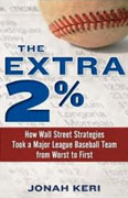 Buy *The Extra 2%: How Wall Street Strategies Took a Major League Baseball Team from Worst to First* by Jonah Keri online