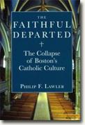 Buy *The Faithful Departed: The Collapse of Boston's Catholic Culture* by Philip F. Lawler online