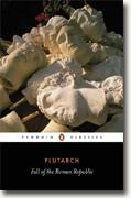 *The Fall of the Roman Republic: Six Lives* by Plutarch, tr. Rex Warner