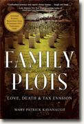 *Family Plots: Love, Death & Tax Evasion* by Mary Patrick Kavanaugh