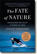 *The Fate of Nature: Rediscovering Our Ability to Rescue the Earth* by Charles Wohlforth
