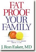 *Fat-Proof Your Family: God's Way to Forming Healthy Habits for Life* by J. Ron Eaker