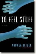 *To Feel Stuff* by Andrea Seigel
