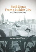 *Field Notes from a Hidden City: An Urban Nature Diary* by Esther Woolfson