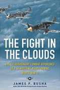 *The Fight in the Clouds: The Extraordinary Combat Experience of P-51 Mustang Pilots During World War II* by James P. Busha