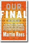 Our Final Hour: A Scientist's Warning: How Terror, Error and Environmental Disaster Threaten Humankind's Future in This Century -- On Earth and Beyond