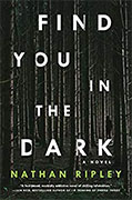*Find You in the Dark* by Nathan Ripley