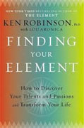 *Finding Your Element: How to Discover Your Talents and Passions and Transform Your Life* by Ken Robinson with Lou Aronica