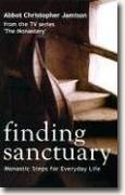 Buy *Finding Sanctuary: Monastic Steps for Everyday Life* by Abbot Christopher Jamison online