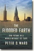 Buy *The Flooded Earth: Our Future In a World Without Ice Caps* by Peter D. Ward online