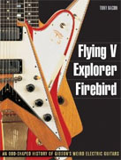 *Flying V, Explorer, Firebird: An Odd-shaped History of Gibsons Weird Electric Guitars (Guitar Reference (Backbeat Books))* by Tony Bacon